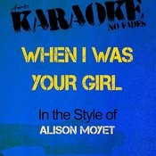 When I Was Your Girl (In The Style Of Alison Moyet) [Karaoke Version] Song
