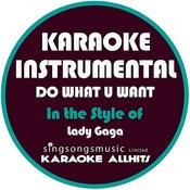 Do What U Want (In The Style Of Lady Gaga) [Karaoke Instrumental Version] - Single Songs