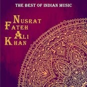 The Best Of Indian Music: The Best Of Nusrat Fateh Ali Khan Songs