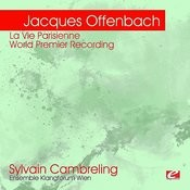 Offenbach: La Vie Parisienne - World Premier Recording (Digitally Remastered) Songs