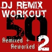 Dj Remix Workout – 50 Remixed + Reworked – Volume 2 Songs