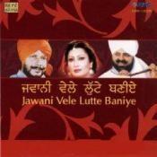 Jawani Vele Lute Baniye Songs