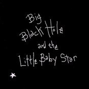Big Black Hole And The Little Baby Star Songs