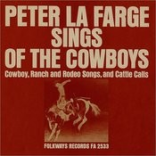 Peter La Farge Sings Of The Cowboys: Cowboy, Ranch And Rodeo Songs, And Cattle Calls Songs