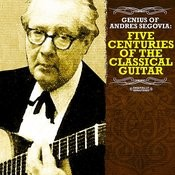 Genius Of Andres Segovia: Five Centuries Of The Classical Guitar (Digitally Remastered) Songs