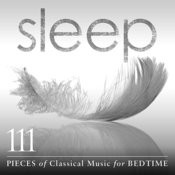 Sleep: 111 Pieces Of Classical Music For Bedtime Songs