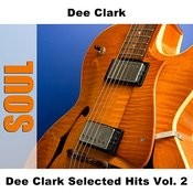 Dee Clark Selected Hits Vol. 2 Songs