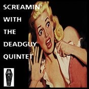 Screamin' With The Deadguy Quintet Songs