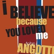 I Believe Because You Loved Me Songs
