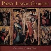 Pange Lingua Gloriosi - Choral Music For Holy Week Songs