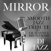 Mirror (Smooth Jazz Tribute To Lil Wayne & Bruno Mars) Songs