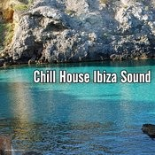 Chill House Ibiza Sound Songs