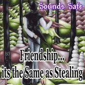 Friendship...Its The Same As Stealing Songs
