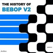 The History Of Be-Bop, Volume 2 Songs