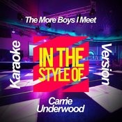 The More Boys I Meet (In The Style Of Carrie Underwood) [Karaoke Version] - Single Songs