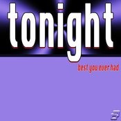 Tonight (Best You Ever Had) Songs