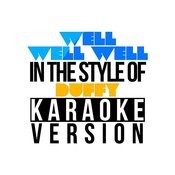 Well Well Well (In The Style Of Duffy) [Karaoke Version] - Single Songs