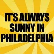 It's Always Sunny In Philadelphia Song