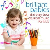 Brilliant Babies, The Very Best Classical Music For Kids: Mozart, Beethoven, Bach, Chopin & More! Songs