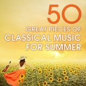50 Great Pieces Of Classical Music For Summer Songs