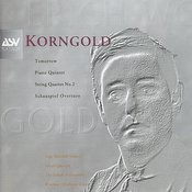 Korngold: Schauspiel Overture, Piano Quintet, String Quartet No.2, Tomorrow Songs