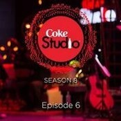 Coke Studio 8 Episode 6 Songs
