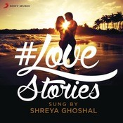 #Love Stories Sung by Shreya Ghoshal Songs