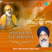 Shabad Gurbani Bhai Tarlochan Singh Ragi Songs