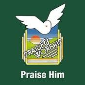 Praise Him Songs