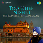 Too Nhee Nishni - Bhai Rajinder Sing Sheetal And Party  Songs