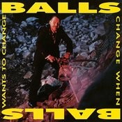 Balls Change When Balls Want To Change Songs