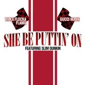 She Be Puttin' On (feat. Slim Dunkin) Songs