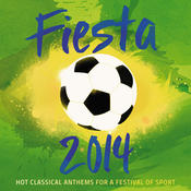 Fiesta 2014 - Hot Classical Anthems For A Festival Of Sport Songs