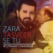 Zara Tasveer Se Tu By Pranav Chandran Song