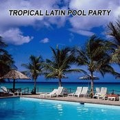 Tropical Latin Pool Party Songs