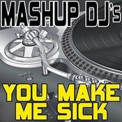 You Make Me Sick (Remix Tools For Mash-Ups) Songs