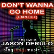 Don't Wanna Go Home (Explicit) (In The Style Of Jason Derulo) Songs