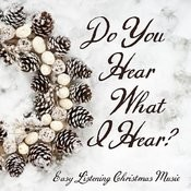 Easy Listening Christmas Music - Do You Hear What I Hear? Songs