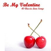 Be My Valentine: 40 Classic Love Songs Songs