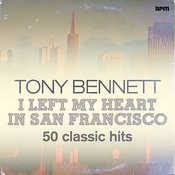 I Left My Heart In San Francisco - 50 Classic Hits Songs