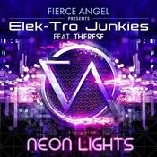 Fierce Angel Presents Elek-Tro Junkies - Neon Lights (Feat. Therese) Songs
