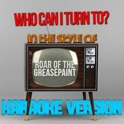 Who Can I Turn To? (In The Style Of Roar Of The Greasepaint) [Karaoke Version] - Single Songs