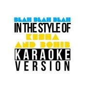 Blah Blah Blah (In The Style Of Ke$ha & 3oh!3) [Karaoke Version] - Single Songs