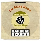 I'm Going Down (In The Style Of Mary J Blige) [Karaoke Version] Song
