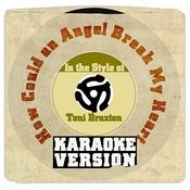 How Could An Angel Break My Heart (In The Style Of Toni Braxton) [Karaoke Version] Song