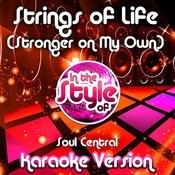 Strings Of Life (Stronger On My Own) [In The Style Of Soul Central] [Karaoke Version] Song