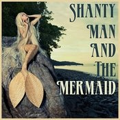 Shanty Man And The Mermaid: Songs Of The Sea Songs