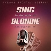 Sing In The Style Of Blondie (Karaoke Version) Songs