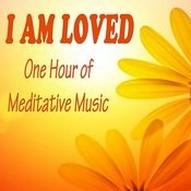 I Am Loved: One Hour Of Meditative Music Songs