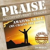 Amazing Grace (My Chains Are Gone) [Praise Accompaniment Tracks] Songs
